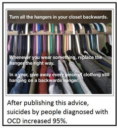 I cannot even imagine doing that, it seems like it would be difficult to remove items.  Particularly in a closet as crammed full as that one.  And what is up with all the different color hangers?