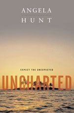 Uncharted by Angela Hunt  (Expect the unexpected)