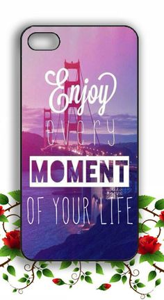 Enjoy Every Moment Samsung Galaxy S3 S4 S5 case, iPhone 4 4S 5 5s 5c case, iPod Touch 4 5 case