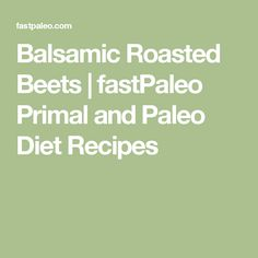 Balsamic Roasted Beets | fastPaleo Primal and Paleo Diet Recipes