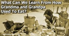 What Can We Learn From How Grandma and Grandpa Used To Eat?