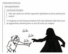 Click click click.... *aggressively rips Jedi's lightsabers out from their hands using the Force*