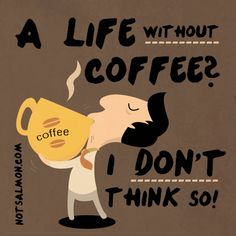 A life without #coffee? I don't think!  #lol #notsalmon