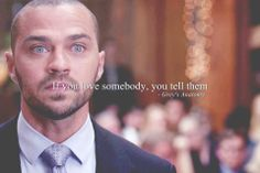 """If you love someone, you tell them"" Jackson Avery;  Grey's Anatomy quotes"