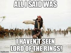 Ok, i was at a family function and I was wow-ing the crowd with my thorough knowledge of LOTR and the current Hobbit movie,( because some 12 year old challenged me but that's besides the point), so one of my cousins goes 'yeah i fell asleep and i just couldn't watch the rest of them' and i was so stunned that i got my bag and left the party without another word before he got an ax to the face...