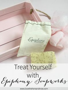 Treat Yourself with Epiphany Soapworks << LoveTheHereAndNow