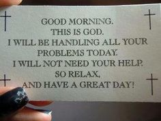 This is God...I'll handle today...relax!