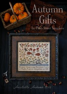 Autumn Gifts - Plum Street Samplers Design available fall 2015. This was Paulette's design for the Shepherd's Bush Retreat 2014.