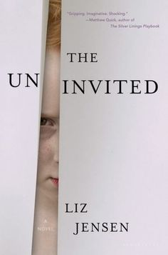 "The Uninvited ~ Liz Jensen: ""Part psychological thriller, part dystopian nightmare, The Uninvited is a powerful and viscerally unsettling portrait of apocalypse in embryo."""