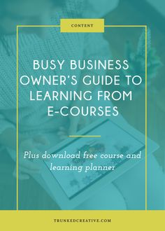 [BLOG] Busy Business Owner's Guide to Learning from E-Courses - Trunked Creative