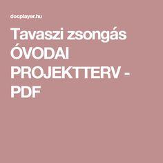 Tavaszi zsongás ÓVODAI PROJEKTTERV - PDF Kindergarten, Crafts For Kids, Preschool, Education, Children, Free, Autumn, Halloween, Spring