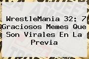 http://tecnoautos.com/wp-content/uploads/imagenes/tendencias/thumbs/wrestlemania-32-7-graciosos-memes-que-son-virales-en-la-previa.jpg WrestleMania 32. WrestleMania 32: 7 graciosos memes que son virales en la previa, Enlaces, Imágenes, Videos y Tweets - http://tecnoautos.com/actualidad/wrestlemania-32-wrestlemania-32-7-graciosos-memes-que-son-virales-en-la-previa/