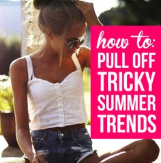 The how-to on crop tops, high waist shorts, overalls, mixed prints, metallics and maxi skirts