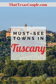 12 Must-See Towns in Tuscany - That Texas Couple
