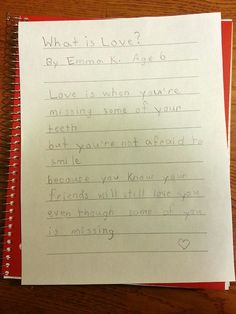 What is love: according to a six year old- a pretty spot on description if thou ask me :)