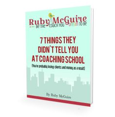 Free eBook - 7 Things They Didn't Tell You At Coaching School - get your copy here... http://on.fb.me/1gi4opy - Ruby McGuire - www.rubymcguire.com