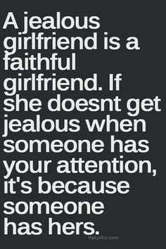 A jealous gf is a faithful gf. If she doesn't get jealous when someone has your attention, it's because someone has hers. True Quotes, Great Quotes, Quotes To Live By, Funny Quotes, Inspirational Quotes, Worth Quotes, Motivational, Jealous Girlfriend, Cheating Quotes