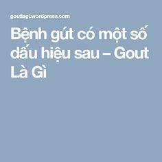 Bệnh gút có một số dấu hiệu sau – Gout Là Gì