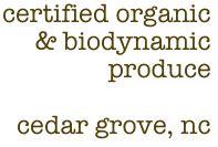 certified organic & biodynamic produce  cedar grove, nc