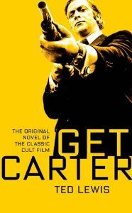 Get Carter aka Jack's Return Home by Ted Lewis.