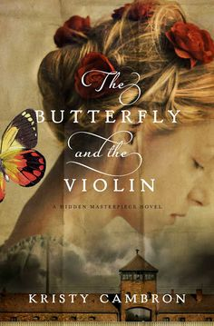 "Releasing July 2014 ~ ""The Butterfly and the Violin"" by Kristy Cambron"