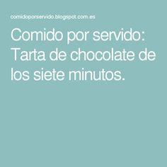 Comido por servido: Tarta de chocolate de los siete minutos.