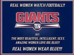 Ladies love the NY Giants-Ill always be a BIG BLUE FAN no matter what!