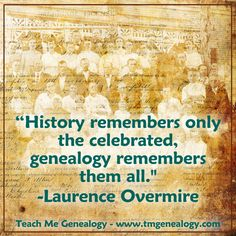 """Genealogy Remembers Them All."""" -Laurence Overmire ~ Teach Me Genealogy"""