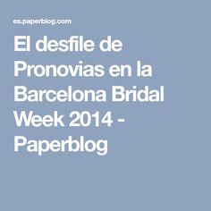 El desfile de Pronovias en la Barcelona Bridal Week 2014 - Paperblog