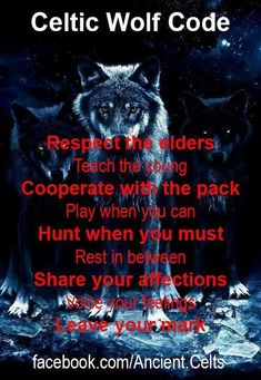 Celtic Wolf Code Respect the elders Teach the young Cooperate with the pack Play when you can Hunt when you must Rest in between Share your affections Voice your feelings Leave your mark Wolf Spirit, My Spirit Animal, Wisdom Quotes, True Quotes, Lone Wolf Quotes, Amor Animal, Pomes, Pack And Play, Wolf Stuff