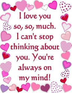 I love you so , so much i cant stop thinking about you. You're always on my mind! Cute Love Quotes, Night Love Quotes, Love Husband Quotes, Love Quotes With Images, Love My Husband, Love Quotes For Her, Love Yourself Quotes, I Love You Honey, I Love You Baby