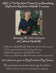 Meet the SURPRISE Bachelorette and watch the premier of the Bachelor with your favorite contestants!     $20 admission supports Big Brothers Big Sisters and reserves your spot.  $20 food and drink minimum paid at Cabana  January 7, 2013 starting at 6pm    -Meet and greet with contestants   -Have your Bachelor/ Bachelorette questions answered   -Photo opportunties with the Bachelors and Bachelorettes   -Silent Auction featuring James Avery jewelry