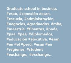 Graduate school in business #esan, #conexión #esan, #escuela, #administración, #negocios, #graduados, #mba, #maestría, #finanzas, #pade, #pae, #pee, #diplomados, #educación #ejecutiva, #esan #en #el #perú, #esan #en #regiones, #student #exchange, #exchange #students http://alaska.remmont.com/graduate-school-in-business-esan-conexion-esan-escuela-administracion-negocios-graduados-mba-maestria-finanzas-pade-pae-pee-diplomados-educacion-ejecutiva-esan-en-el/  # ESAN Graduate School of Business…