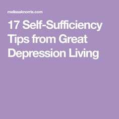 17 Self-Sufficiency Tips from Great Depression Living Can Lids, Great Depression, Tough Times, Before Us, Frugal, Summer Time, Interview, Self, Cooking
