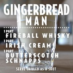 Gingerbread man: fireball whiskey, Irish cream, and butterscotch schnapps. Must try - sounds like a perfect holiday cocktail! Fireball Drinks, Fireball Recipes, Fireball Whiskey, Drinks Alcohol Recipes, Alcoholic Drinks, Drink Recipes, Fireball Quotes, Whiskey Shots, Bar Recipes