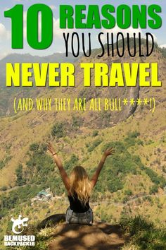 10 Reasons NOT to travel! (And why they are all bull****!)