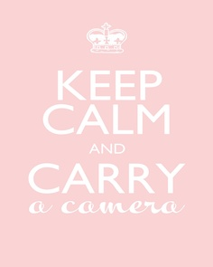 need this-- good reminder! (the keep calm part) I always carry my camera!
