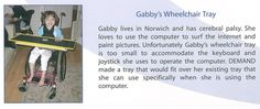 A wheelchair tray to help Gabby, who has cerebral palsy, use her computer - 2007