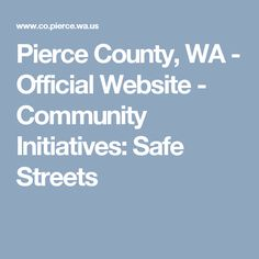 Pierce County, WA - Official Website - Community Initiatives: Safe Streets