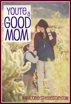 You're a GOOD Mom - An article for every mom <3
