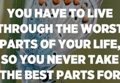 You have to live through the worst parts of your life, so you never take the best parts for granted. – Unknown Mom Quotes, True Quotes, Great Quotes, Inspirational Quotes, Bruce Lee Quotes, Afraid To Lose You, Hard Truth, Daily Inspiration Quotes, You Never