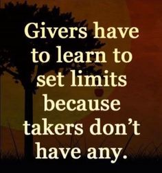 """""""Givers have to learn to set limits because takers don't have any."""" #quotes #lifequotes #giversand takers"""