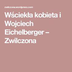 Wściekła kobieta i Wojciech Eichelberger – Zwilczona