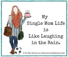 My Single Mom Life Is Like Laughing In The Rain