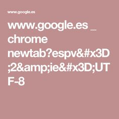 www.google.es _ chrome newtab?espv=2&ie=UTF-8