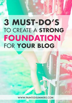 3 Must-Dos to Create a Strong Foundation for Your Blog.