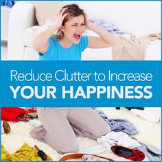 Reduce Clutter to Increase Your Happiness - Your quick checklist to get started and love your organized life.