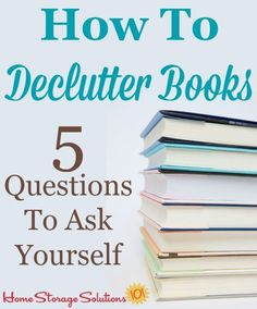 5 questions to ask yourself when you declutter books {on Home Storage Solutions Declutter Books, Declutter Your Life, Clutter Solutions, Home Storage Solutions, Clutter Organization, Organizing Tips, Organization Ideas, Organizing Paperwork, Decluttering Ideas