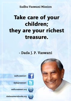 Take care of your children; they are your richest treasure. - Dada J. P. Vaswani #dadajpvaswani #quotes