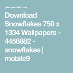 Download Snowflakes 750 x 1334 Wallpapers - 4458882 - snowflakes | mobile9